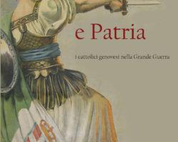 """""""Dio e Patria. I cattolici genovesi nella Grande Guerra"""" di Giovanni B. Varnier:"""